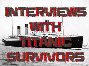 Interviews with Titanic Survivors