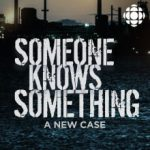 """Canadian Content Showcase – CBC Radio Crime Drama """"SOMEONE KNOWS SOMETHING"""" reaches 18.3 million downloads."""
